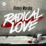 Radical Love Album- Victory Worship